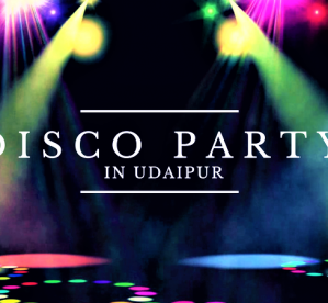 Party Places in Udaipur – Disco in Udaipur – Disc in Udaipur